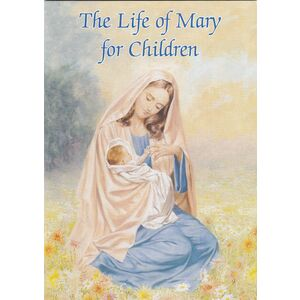 The Life Of Mary For Children, 32 Pages 127 x 179mm Softcover Catholic Classics (EP)